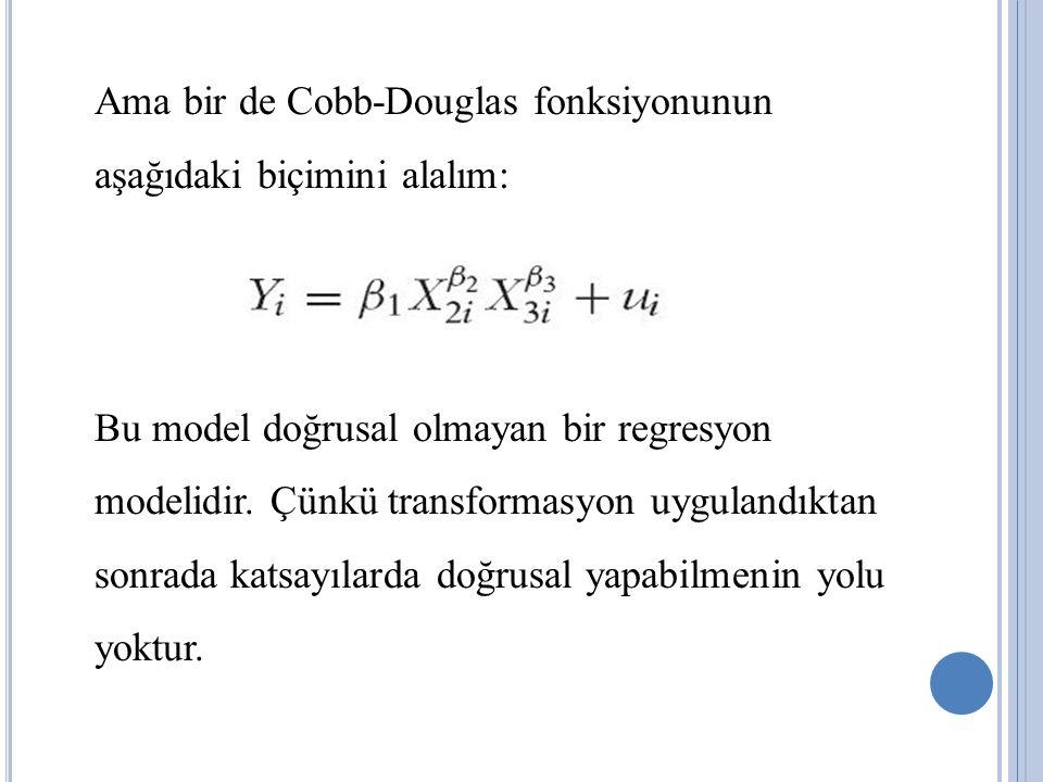 Ama bir de Cobb-Douglas fonksiyonunun aşağıdaki biçimini alalım: Bu model doğrusal olmayan bir regresyon modelidir. Çünkü transformasyon uygulandıktan