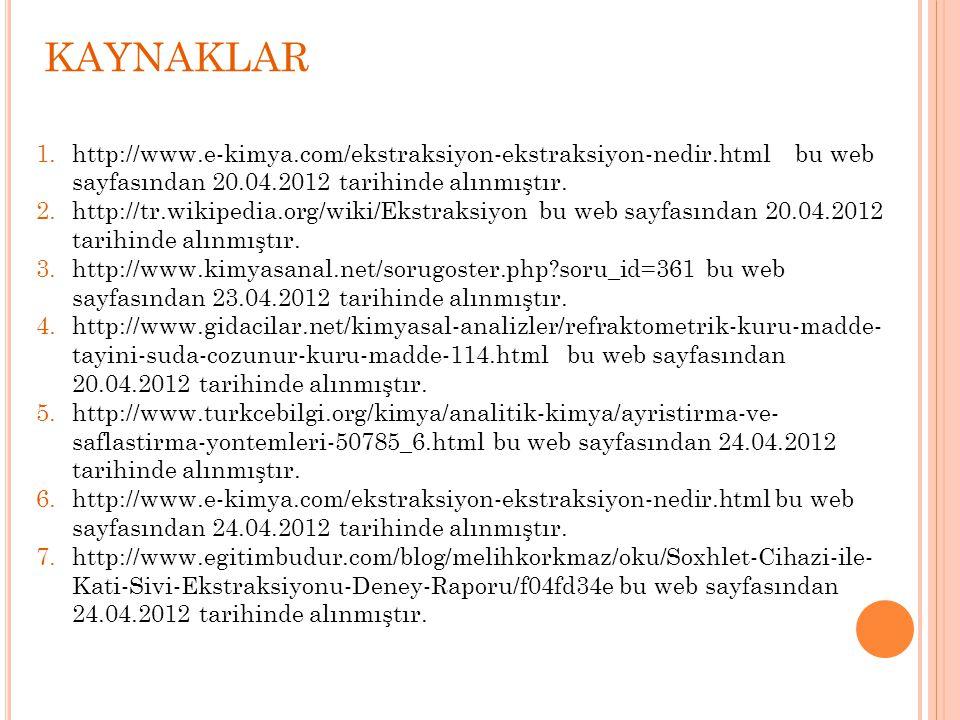 1.http://www.e-kimya.com/ekstraksiyon-ekstraksiyon-nedir.html bu web sayfasından 20.04.2012 tarihinde alınmıştır.
