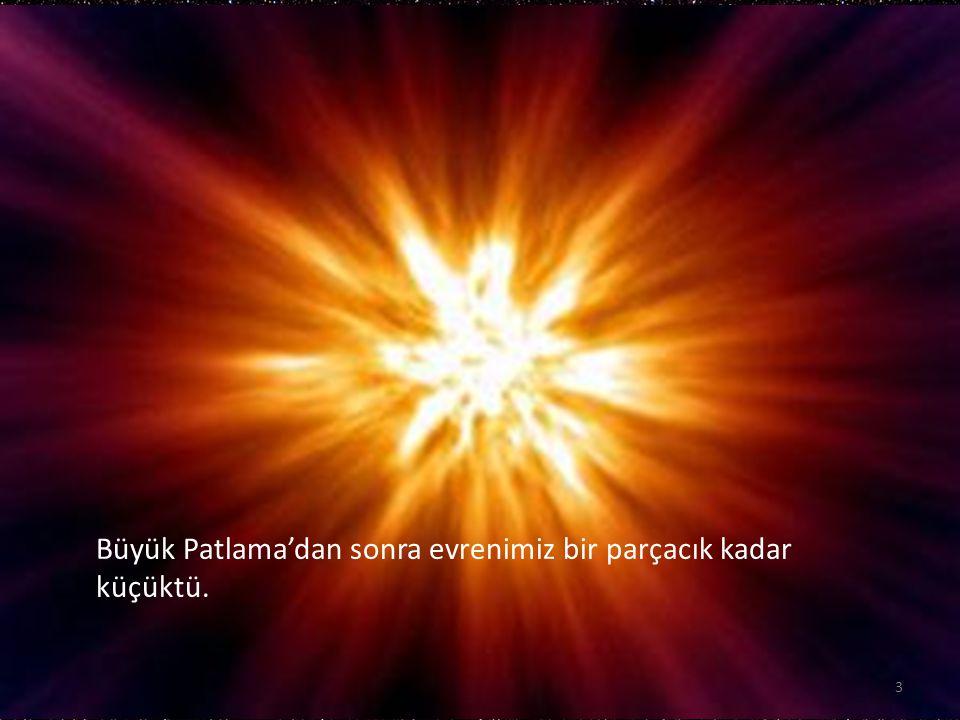 … ve evrenimizin gelişimi parçacıklar ve onların etkileşimiyle doğrudan bağlantılıdır. 4