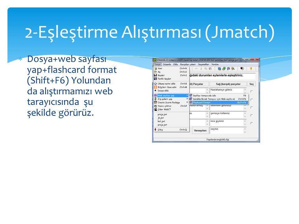  Dosya+web sayfası yap+flashcard format (Shift+F6) Yolundan da alıştırmamızı web tarayıcısında şu şekilde görürüz. 2-Eşleştirme Alıştırması (Jmatch)