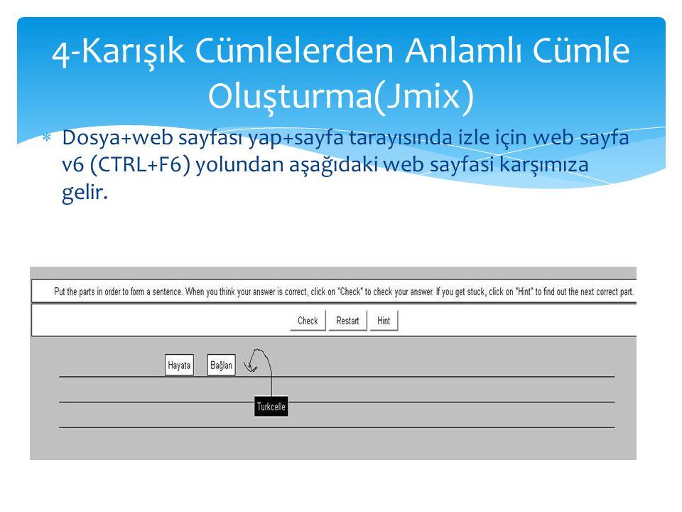  Dosya+web sayfası yap+sayfa tarayısında izle için web sayfa v6 (CTRL+F6) yolundan aşağıdaki web sayfasi karşımıza gelir. 4-Karışık Cümlelerden Anlam
