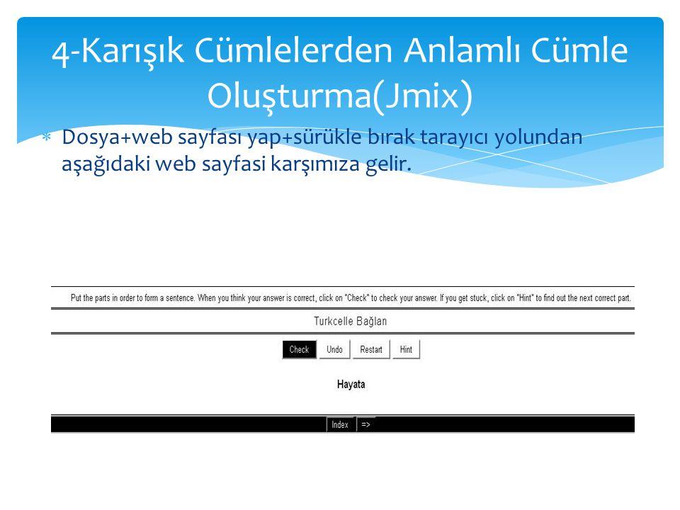  Dosya+web sayfası yap+sürükle bırak tarayıcı yolundan aşağıdaki web sayfasi karşımıza gelir. 4-Karışık Cümlelerden Anlamlı Cümle Oluşturma(Jmix)