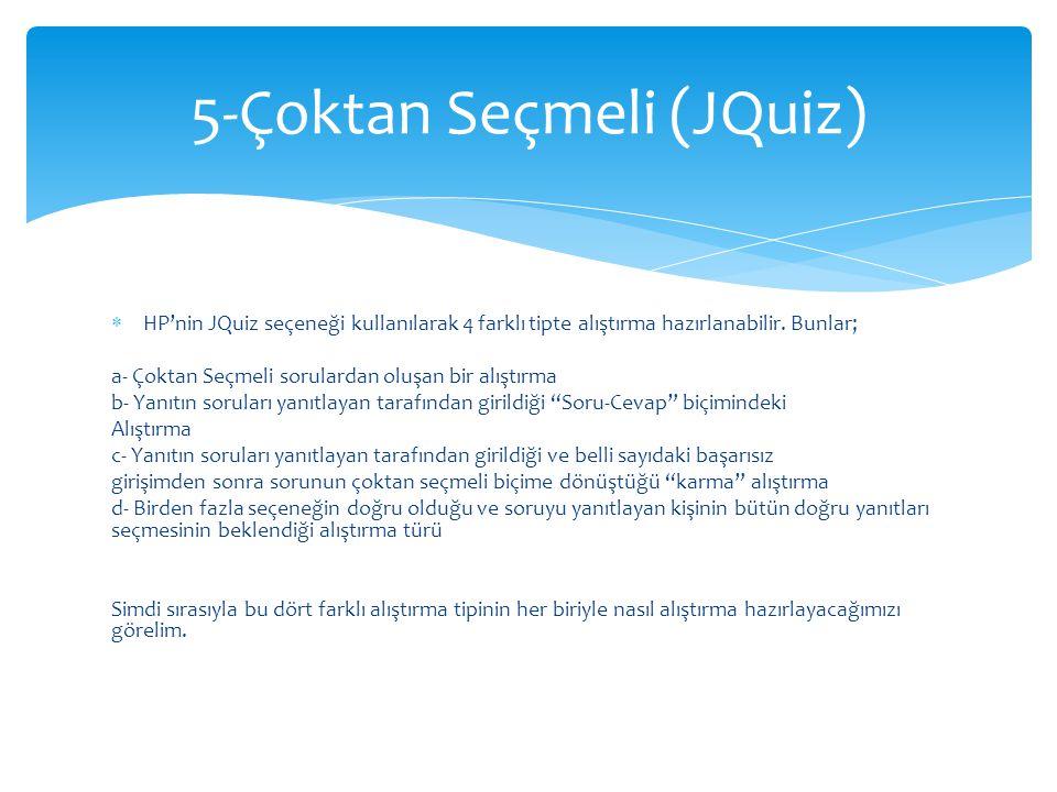  HP'nin JQuiz seçeneği kullanılarak 4 farklı tipte alıştırma hazırlanabilir. Bunlar; a- Çoktan Seçmeli sorulardan oluşan bir alıştırma b- Yanıtın sor