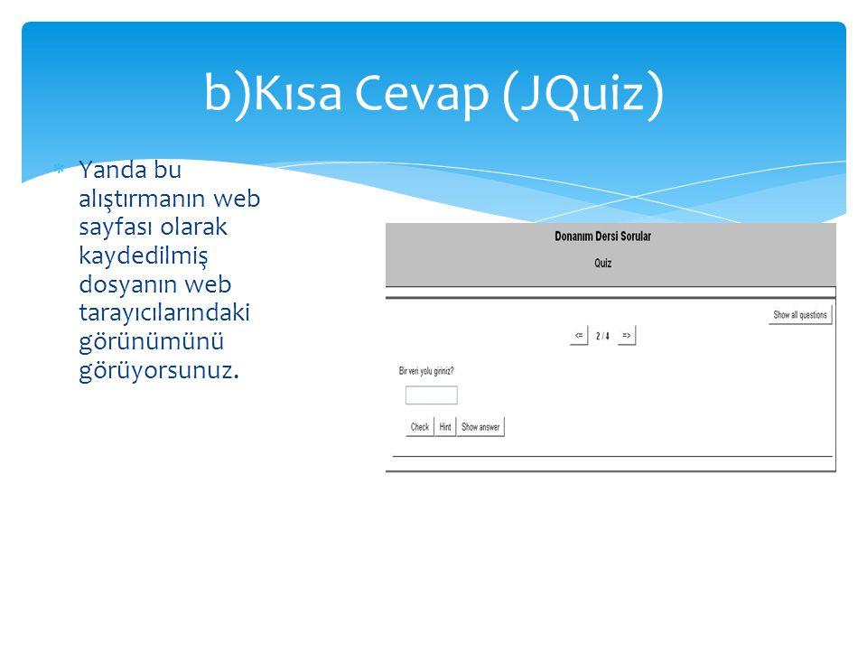  Yanda bu alıştırmanın web sayfası olarak kaydedilmiş dosyanın web tarayıcılarındaki görünümünü görüyorsunuz. b)Kısa Cevap (JQuiz)