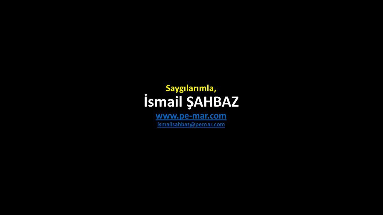 Saygılarımla, İsmail ŞAHBAZ www.pe-mar.com ismailsahbaz@pemar.com www.pe-mar.com ismailsahbaz@pemar.com