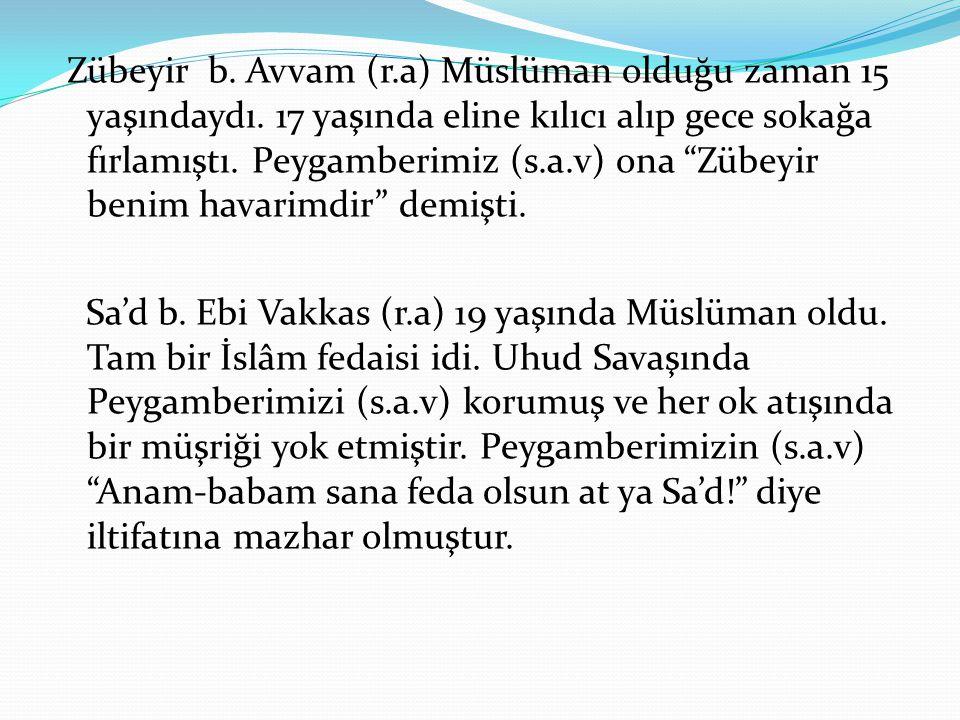 """Zübeyir b. Avvam (r.a) Müslüman olduğu zaman 15 yaşındaydı. 17 yaşında eline kılıcı alıp gece sokağa fırlamıştı. Peygamberimiz (s.a.v) ona """"Zübeyir be"""