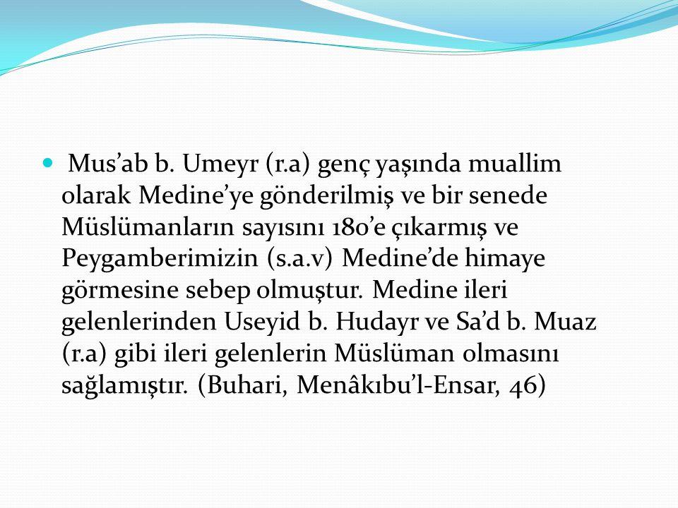  Mus'ab b. Umeyr (r.a) genç yaşında muallim olarak Medine'ye gönderilmiş ve bir senede Müslümanların sayısını 180'e çıkarmış ve Peygamberimizin (s.a.