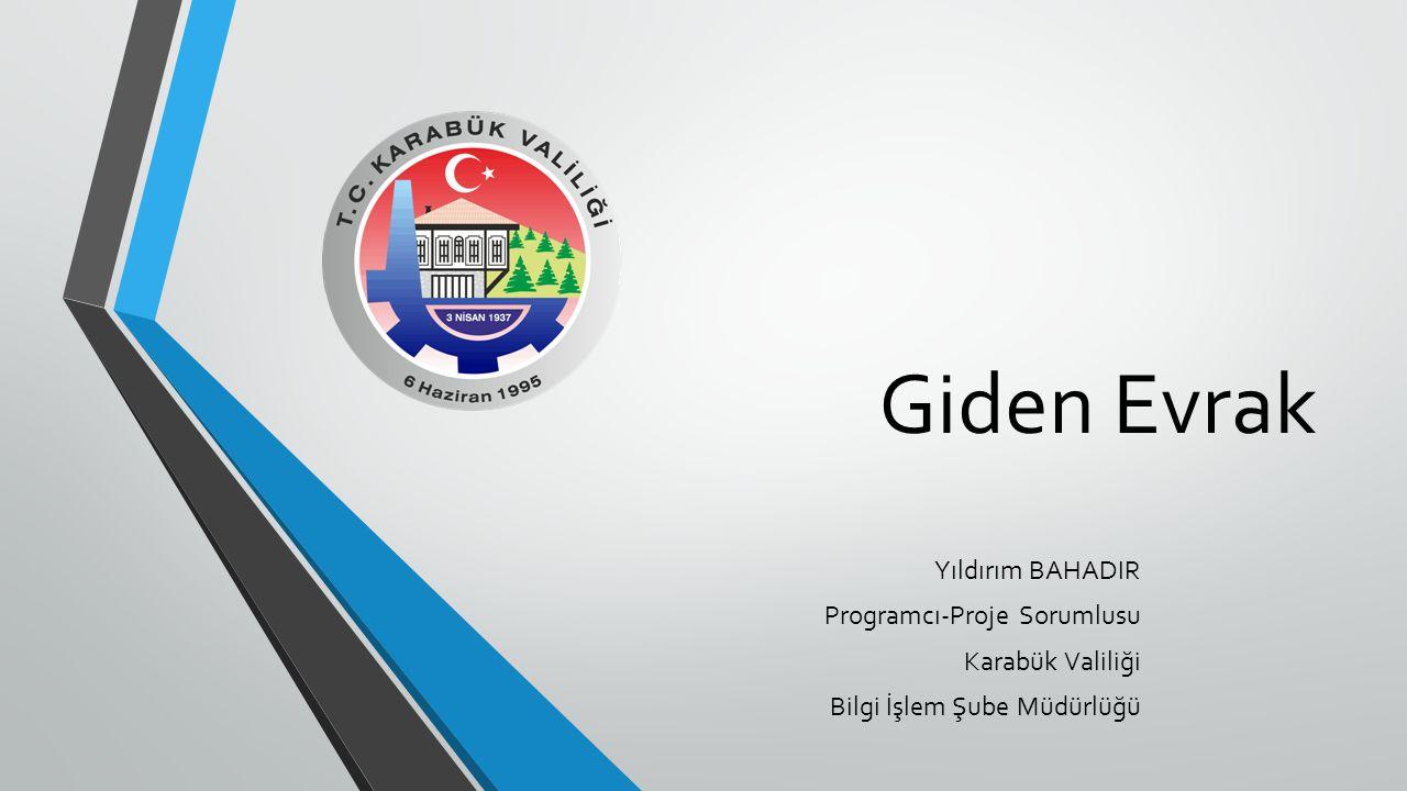 Giden Evrak Yıldırım BAHADIR Programcı-Proje Sorumlusu Karabük Valiliği Bilgi İşlem Şube Müdürlüğü