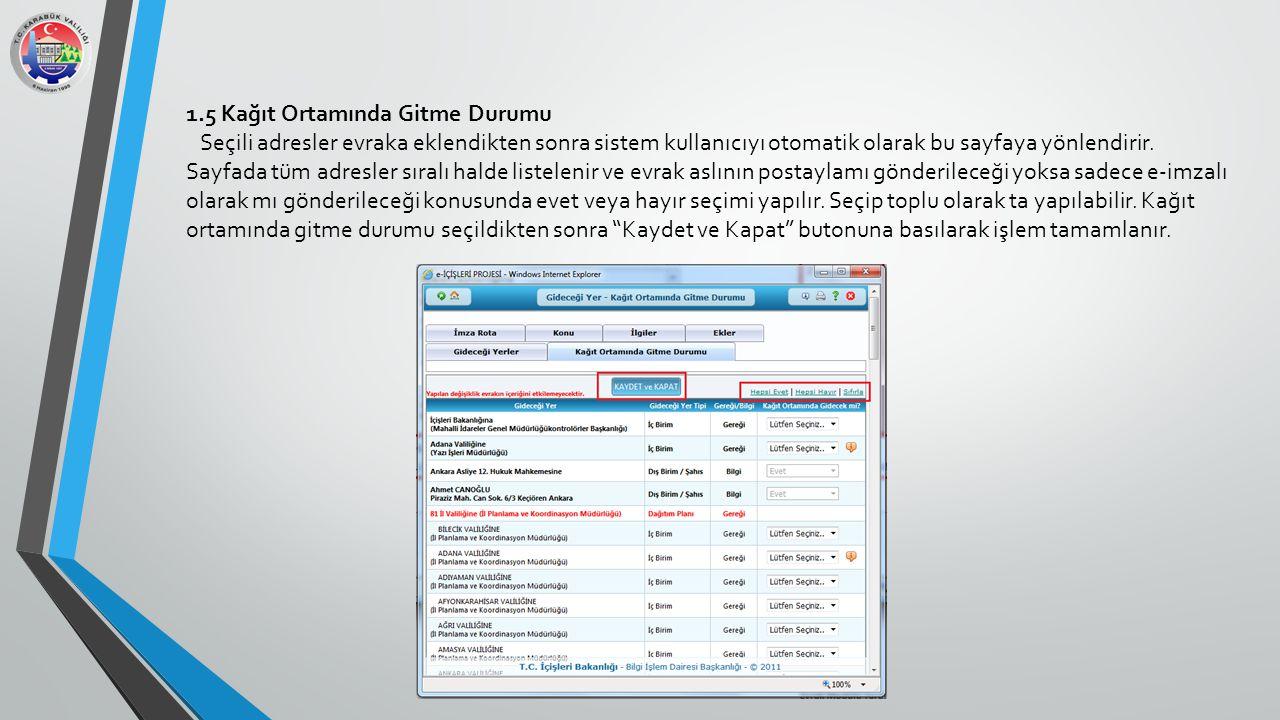 1.5 Kağıt Ortamında Gitme Durumu Seçili adresler evraka eklendikten sonra sistem kullanıcıyı otomatik olarak bu sayfaya yönlendirir. Sayfada tüm adres