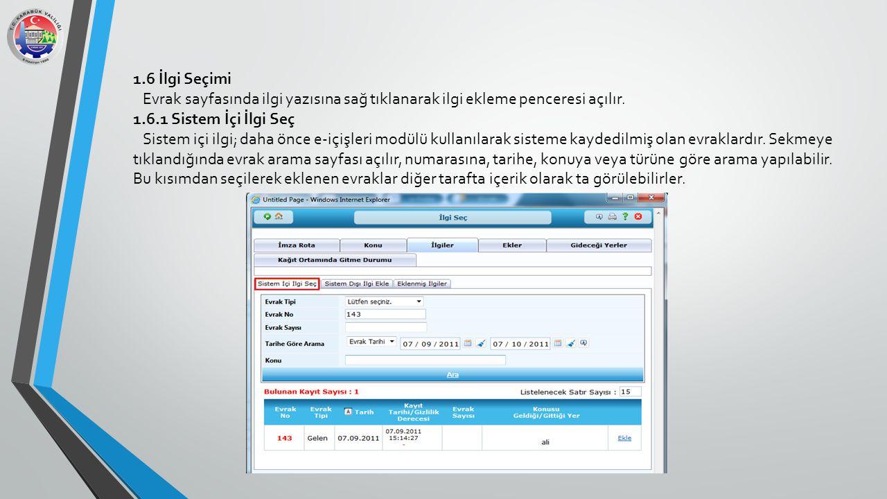 1.6 İlgi Seçimi Evrak sayfasında ilgi yazısına sağ tıklanarak ilgi ekleme penceresi açılır. 1.6.1 Sistem İçi İlgi Seç Sistem içi ilgi; daha önce e-içi