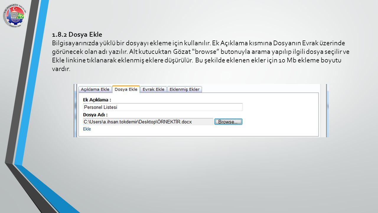 1.8.2 Dosya Ekle Bilgisayarınızda yüklü bir dosyayı ekleme için kullanılır. Ek Açıklama kısmına Dosyanın Evrak üzerinde görünecek olan adı yazılır. Al