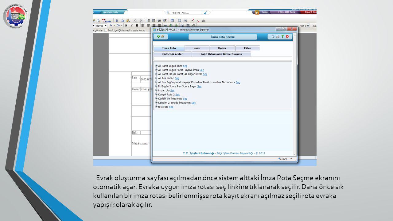 Evrak oluşturma sayfası açılmadan önce sistem alttaki İmza Rota Seçme ekranını otomatik açar. Evraka uygun imza rotası seç linkine tıklanarak seçilir.