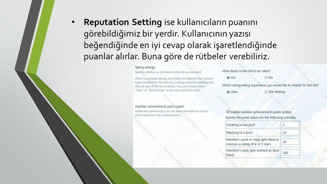 • Reputation Setting ise kullanıcıların puanını görebildiğimiz bir yerdir.