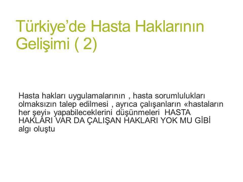 Türkiye'de Hasta Haklarının Gelişimi ( 2) Hasta hakları uygulamalarının, hasta sorumlulukları olmaksızın talep edilmesi, ayrıca çalışanların «hastalar