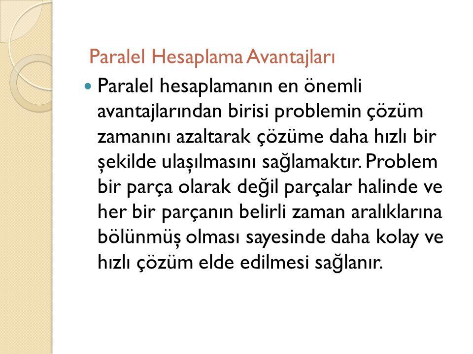 Paralel Hesaplama Avantajları  Paralel hesaplamanın en önemli avantajlarından birisi problemin çözüm zamanını azaltarak çözüme daha hızlı bir şekilde