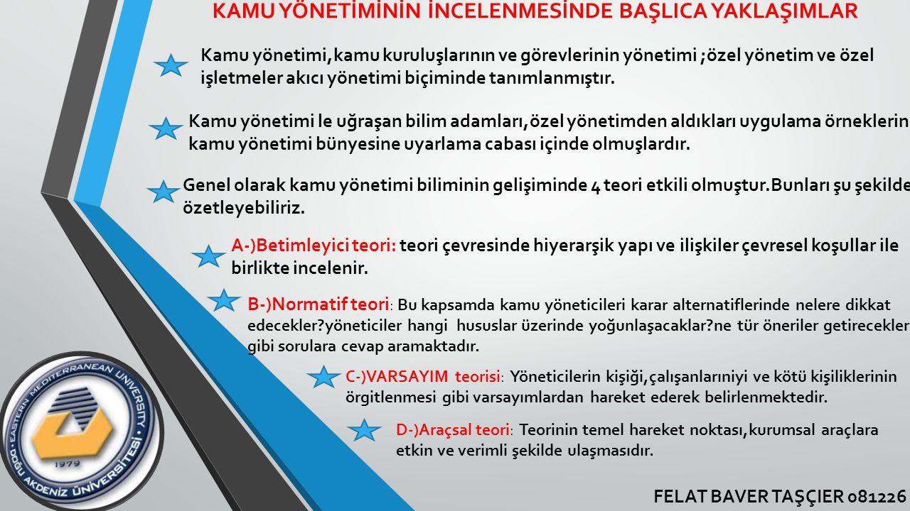 FELAT BAVER TAŞÇIER 081226 KAMU YÖNETİMİNİN İNCELENMESİNDE BAŞLICA YAKLAŞIMLAR Kamu yönetimi,kamu kuruluşlarının ve görevlerinin yönetimi ;özel yöneti