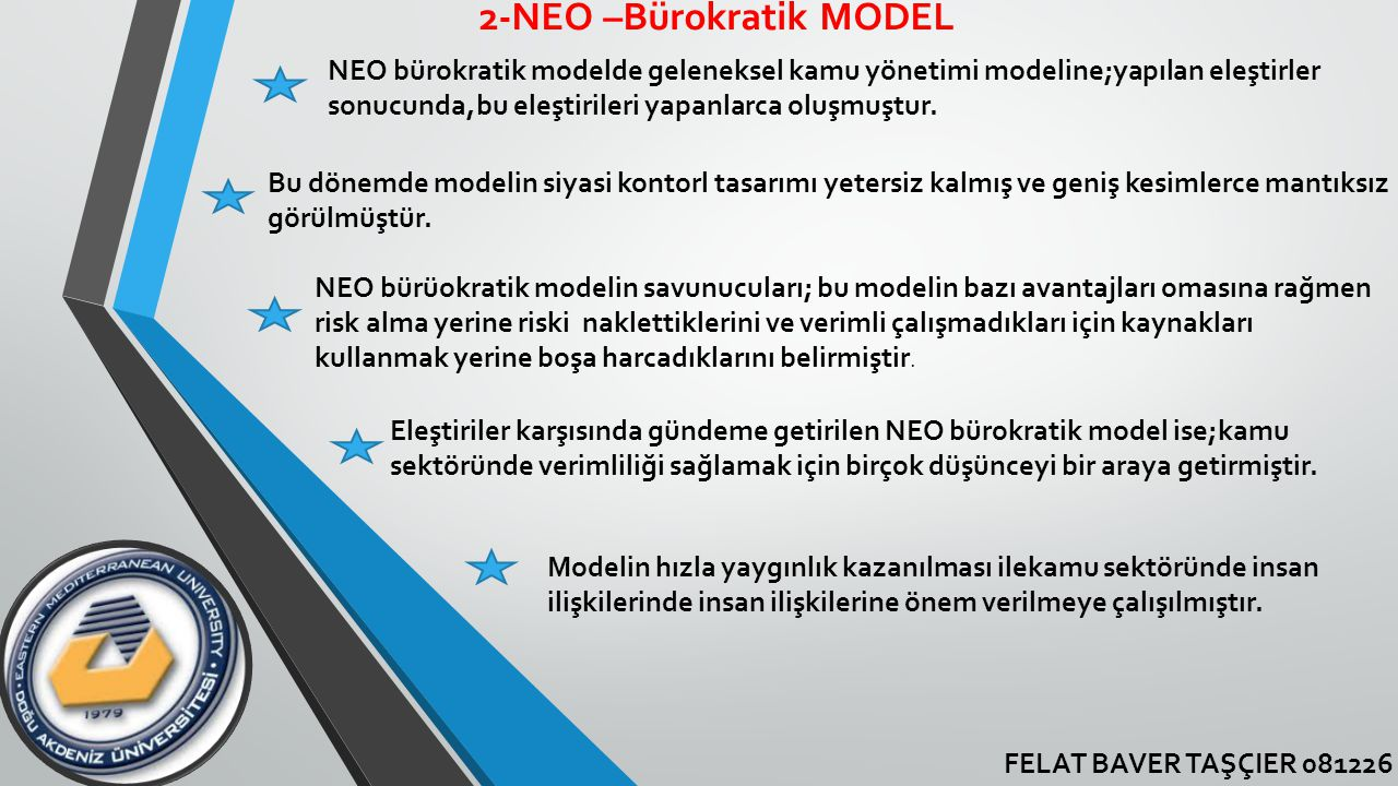 FELAT BAVER TAŞÇIER 081226 2-NEO –Bürokratik MODEL NEO bürokratik modelde geleneksel kamu yönetimi modeline;yapılan eleştirler sonucunda,bu eleştirile