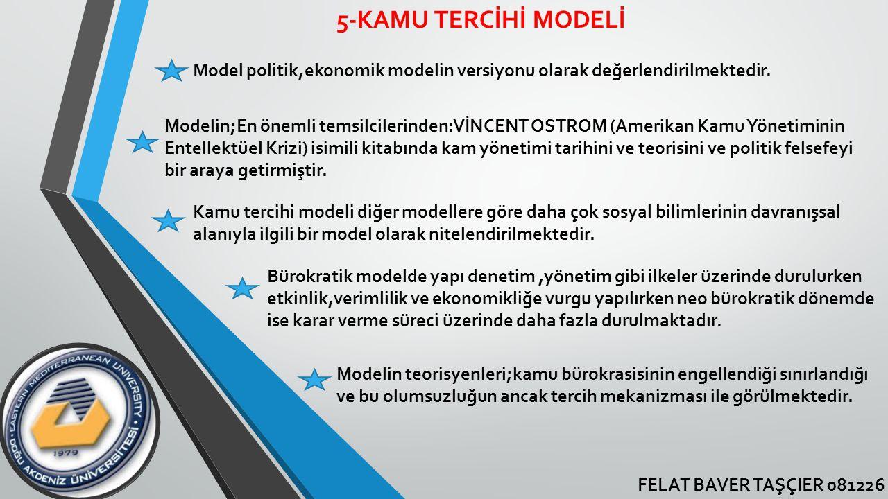 FELAT BAVER TAŞÇIER 081226 5-KAMU TERCİHİ MODELİ Model politik,ekonomik modelin versiyonu olarak değerlendirilmektedir. Modelin;En önemli temsilcileri
