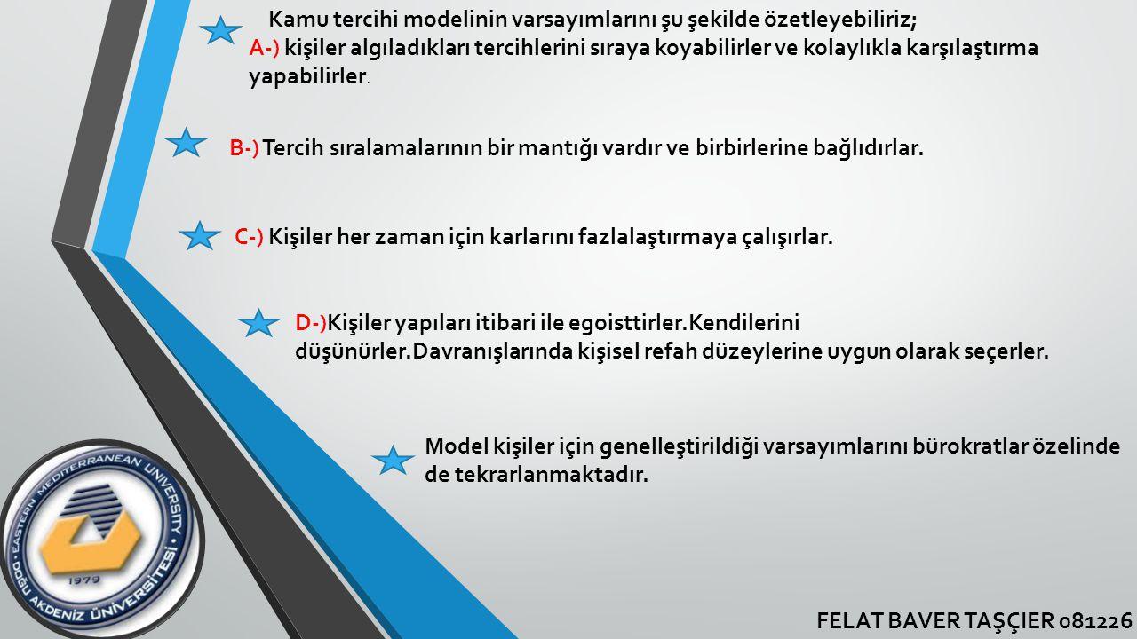 FELAT BAVER TAŞÇIER 081226 Kamu tercihi modelinin varsayımlarını şu şekilde özetleyebiliriz; A-) kişiler algıladıkları tercihlerini sıraya koyabilirle