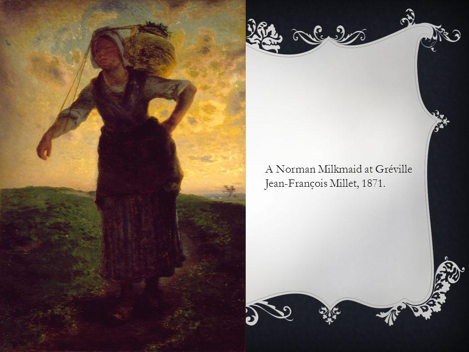 A Norman Milkmaid at Gréville Jean-François Millet, 1871.