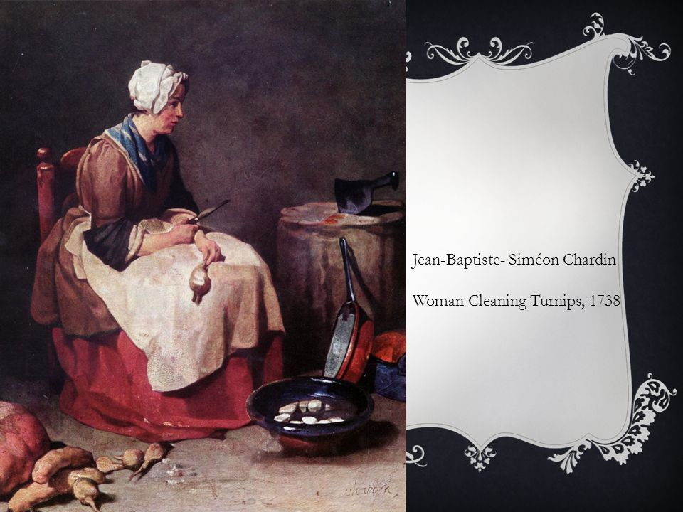 Jean-Baptiste- Siméon Chardin Woman Cleaning Turnips, 1738