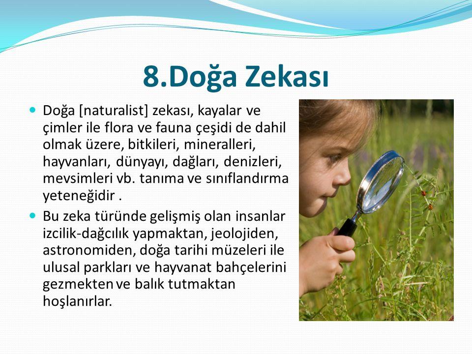 8.Doğa Zekası  Doğa [naturalist] zekası, kayalar ve çimler ile flora ve fauna çeşidi de dahil olmak üzere, bitkileri, mineralleri, hayvanları, dünyay