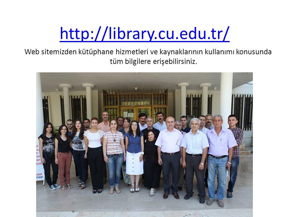 http://library.cu.edu.tr/ Web sitemizden kütüphane hizmetleri ve kaynaklarının kullanımı konusunda tüm bilgilere erişebilirsiniz.