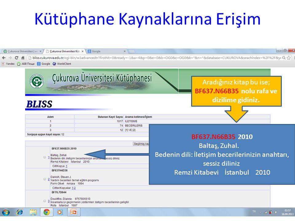 Kütüphane Kaynaklarına Erişim BF637.N66B35 2010 Baltaş, Zuhal. Bedenin dili: İletişim becerilerinizin anahtarı, sessiz diliniz Remzi Kitabevi İstanbul