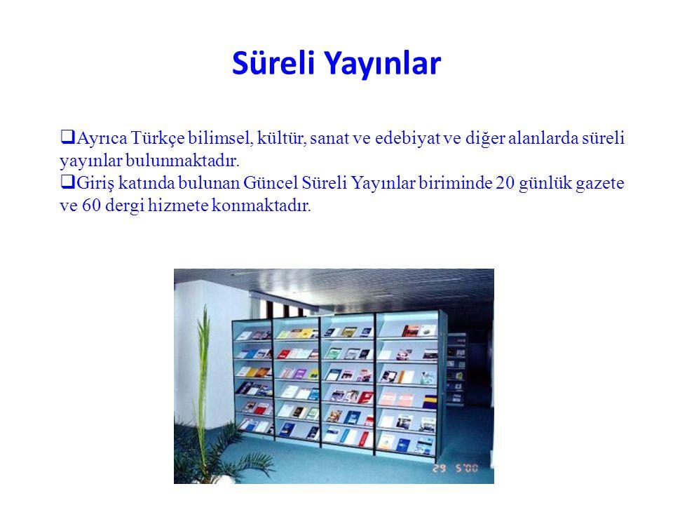 Süreli Yayınlar  Ayrıca Türkçe bilimsel, kültür, sanat ve edebiyat ve diğer alanlarda süreli yayınlar bulunmaktadır.  Giriş katında bulunan Güncel S