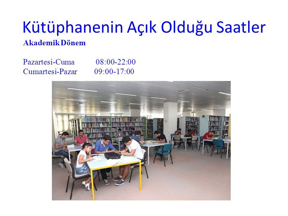 Kütüphanenin Açık Olduğu Saatler Akademik Dönem Pazartesi-Cuma 08:00-22:00 Cumartesi-Pazar 09:00-17:00