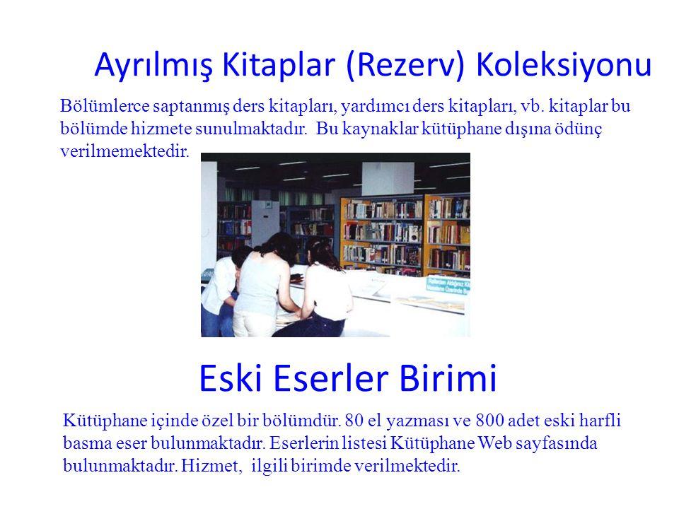 Ayrılmış Kitaplar (Rezerv) Koleksiyonu Bölümlerce saptanmış ders kitapları, yardımcı ders kitapları, vb. kitaplar bu bölümde hizmete sunulmaktadır. Bu