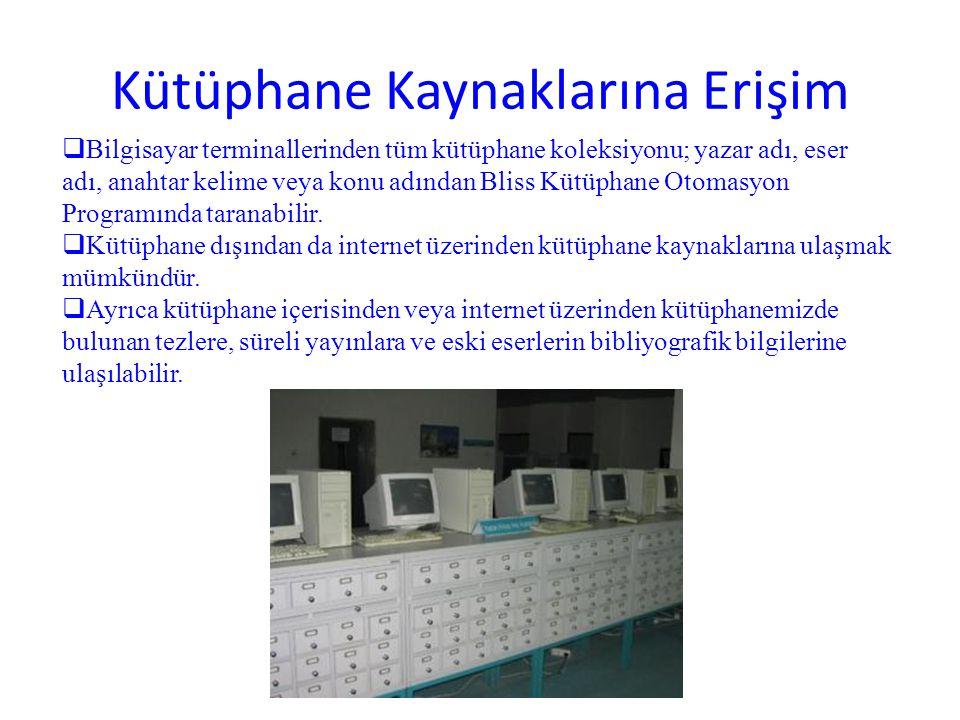 Kütüphane Kaynaklarına Erişim  Bilgisayar terminallerinden tüm kütüphane koleksiyonu; yazar adı, eser adı, anahtar kelime veya konu adından Bliss Küt