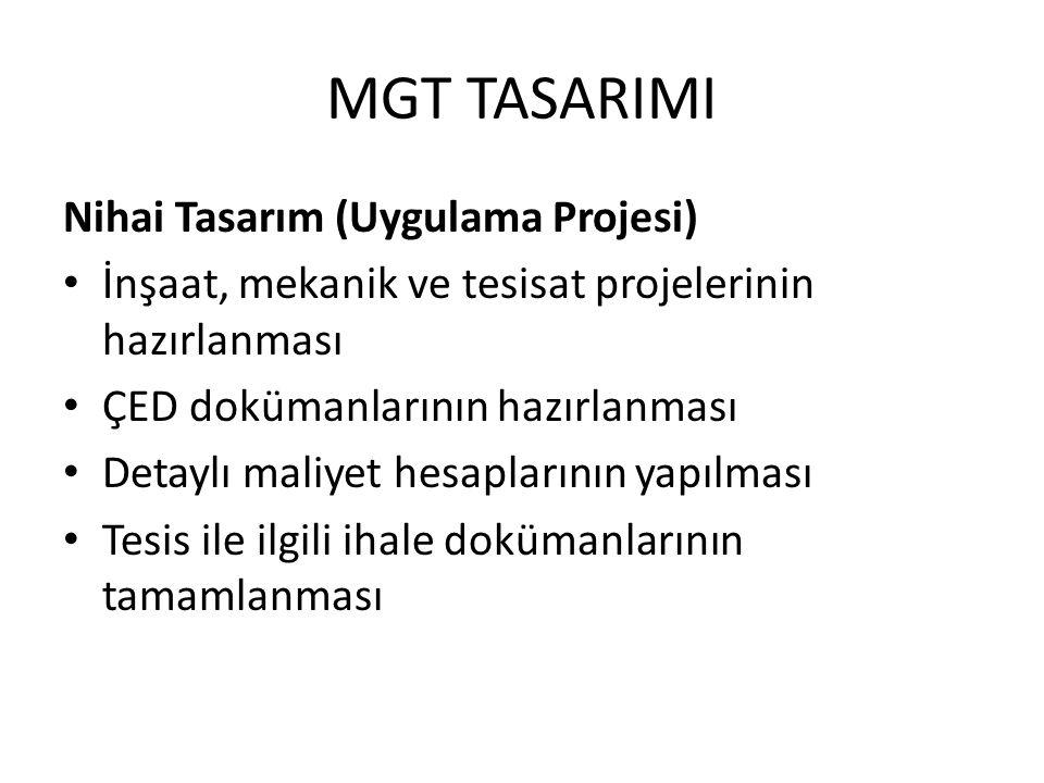 MGT TASARIMI Nihai Tasarım (Uygulama Projesi) • İnşaat, mekanik ve tesisat projelerinin hazırlanması • ÇED dokümanlarının hazırlanması • Detaylı maliy