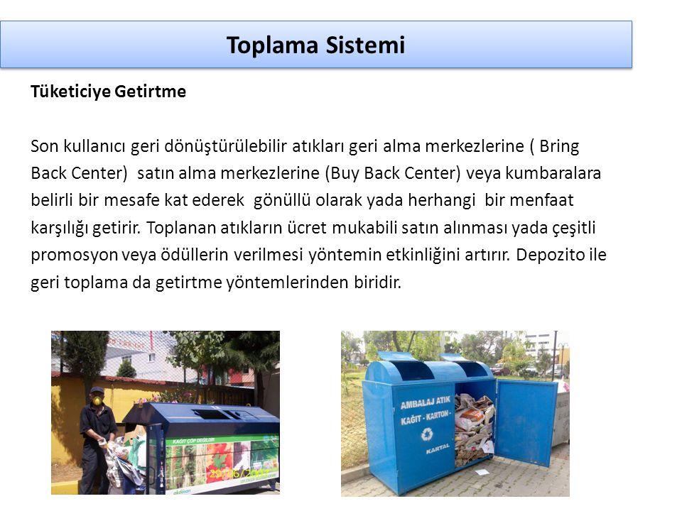 Toplama Sistemi Tüketiciye Getirtme Son kullanıcı geri dönüştürülebilir atıkları geri alma merkezlerine ( Bring Back Center) satın alma merkezlerine (