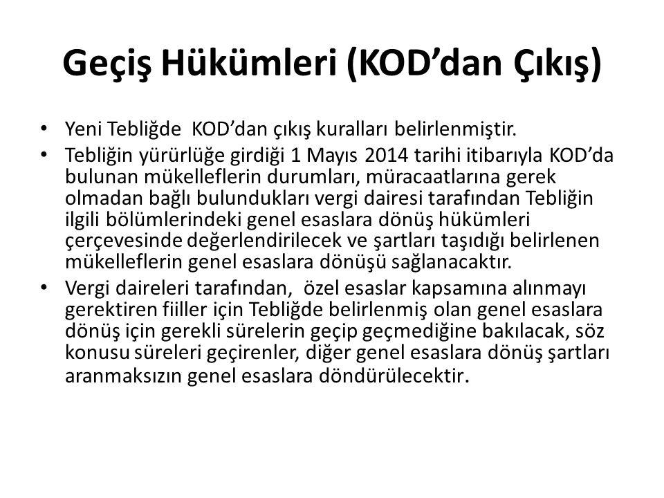 Geçiş Hükümleri (KOD'dan Çıkış) • Yeni Tebliğde KOD'dan çıkış kuralları belirlenmiştir. • Tebliğin yürürlüğe girdiği 1 Mayıs 2014 tarihi itibarıyla KO