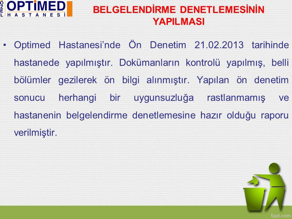 BELGELENDİRME DENETLEMESİNİN YAPILMASI •Optimed Hastanesi'nde Ön Denetim 21.02.2013 tarihinde hastanede yapılmıştır.