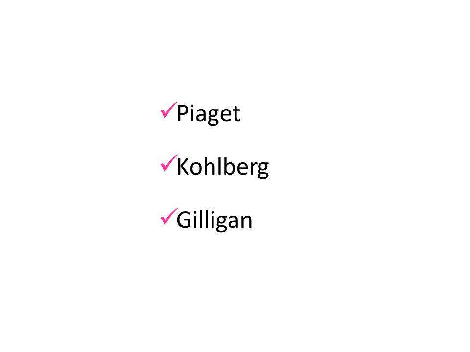  Piaget  Kohlberg  Gilligan