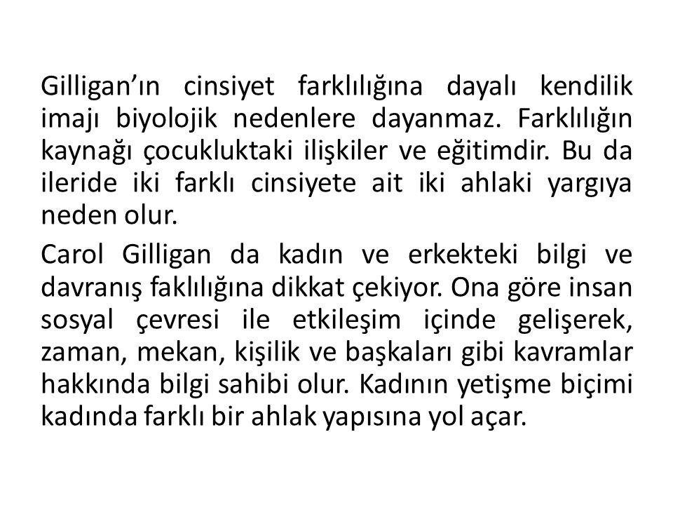 Gilligan'ın cinsiyet farklılığına dayalı kendilik imajı biyolojik nedenlere dayanmaz.