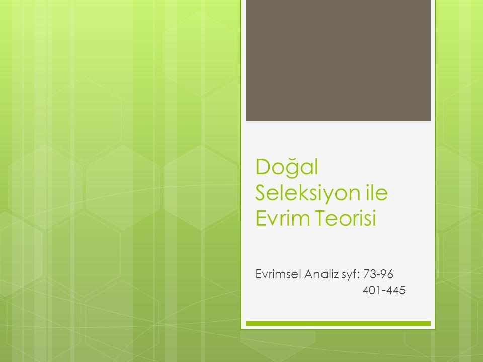 Doğal Seleksiyon ile Evrim Teorisi Evrimsel Analiz syf: 73-96 401-445
