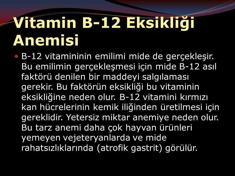 Vitamin B-12 Eksikliği Anemisi  B-12 vitamininin emilimi mide de gerçekleşir.