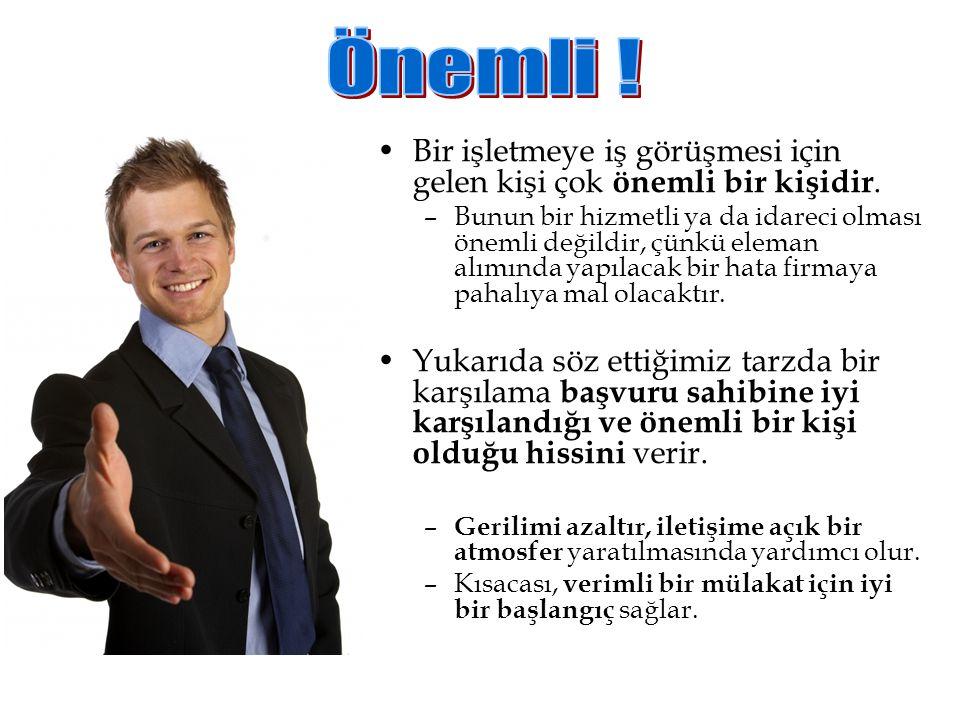 •Bir işletmeye iş görüşmesi için gelen kişi çok önemli bir kişidir. –Bunun bir hizmetli ya da idareci olması önemli değildir, çünkü eleman alımında ya