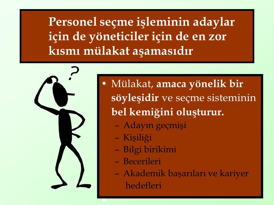 Personel seçme işleminin adaylar için de yöneticiler için de en zor kısmı mülakat aşamasıdır •Mülakat, amaca yönelik bir söyleşidir ve seçme sistemini