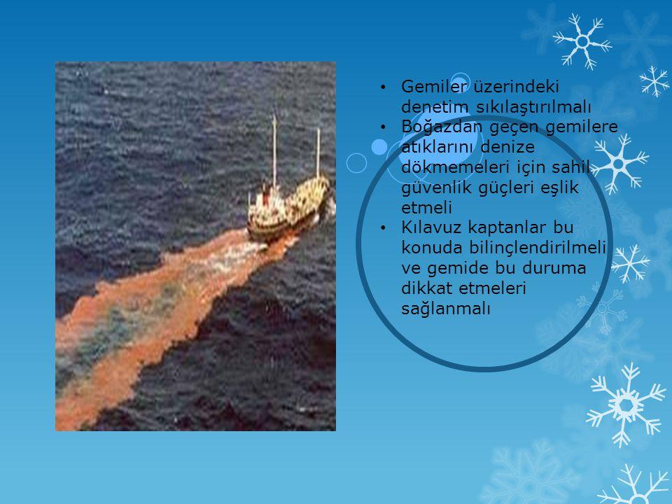 • Gemiler üzerindeki denetim sıkılaştırılmalı • Boğazdan geçen gemilere atıklarını denize dökmemeleri için sahil güvenlik güçleri eşlik etmeli • Kılav