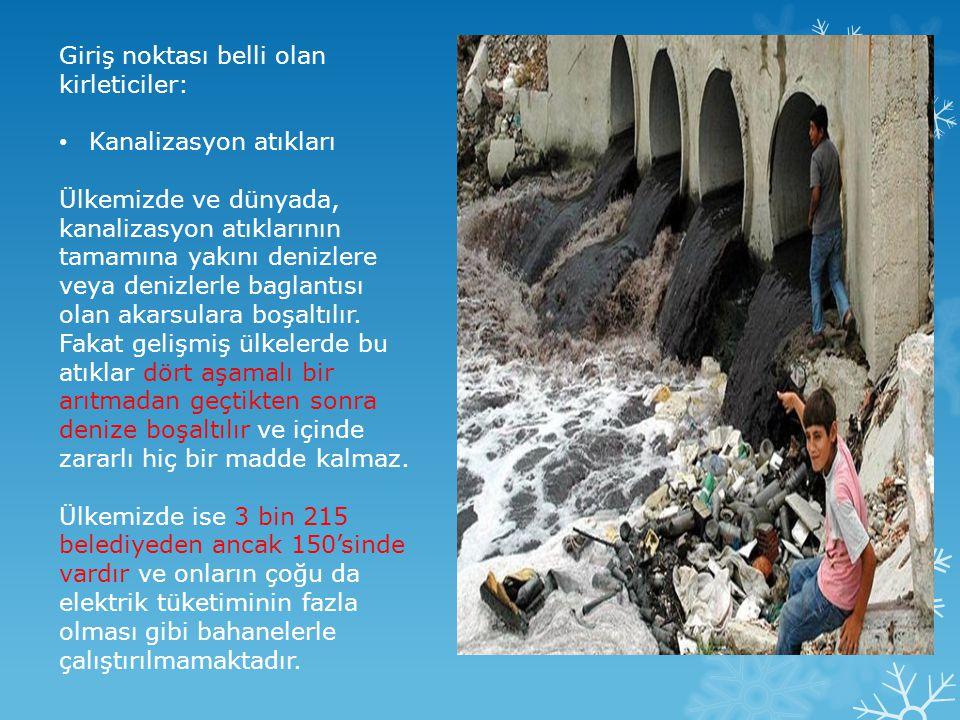 Giriş noktası belli olan kirleticiler: • Kanalizasyon atıkları Ülkemizde ve dünyada, kanalizasyon atıklarının tamamına yakını denizlere veya denizlerl