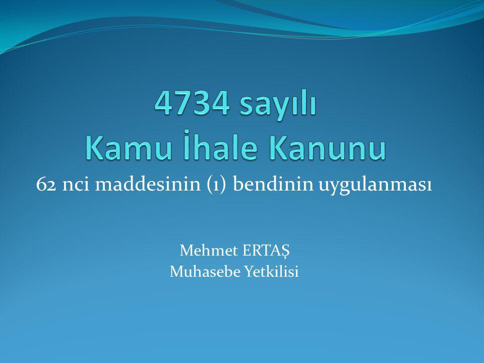 62 nci maddesinin (ı) bendinin uygulanması Mehmet ERTAŞ Muhasebe Yetkilisi