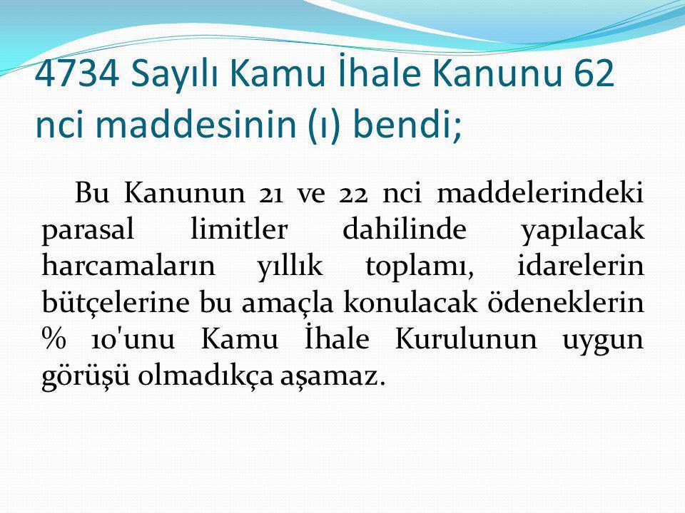 4734 Sayılı Kamu İhale Kanunu 62 nci maddesinin (ı) bendi; Bu Kanunun 21 ve 22 nci maddelerindeki parasal limitler dahilinde yapılacak harcamaların yı