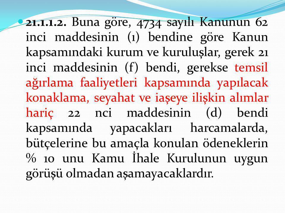  21.1.1.2. Buna göre, 4734 sayılı Kanunun 62 inci maddesinin (ı) bendine göre Kanun kapsamındaki kurum ve kuruluşlar, gerek 21 inci maddesinin (f) be