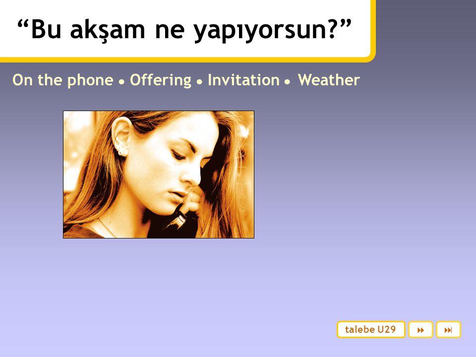Bu akşam ne yapıyorsun? On the phone ● Offering ● Invitation ● Weather talebe U29 