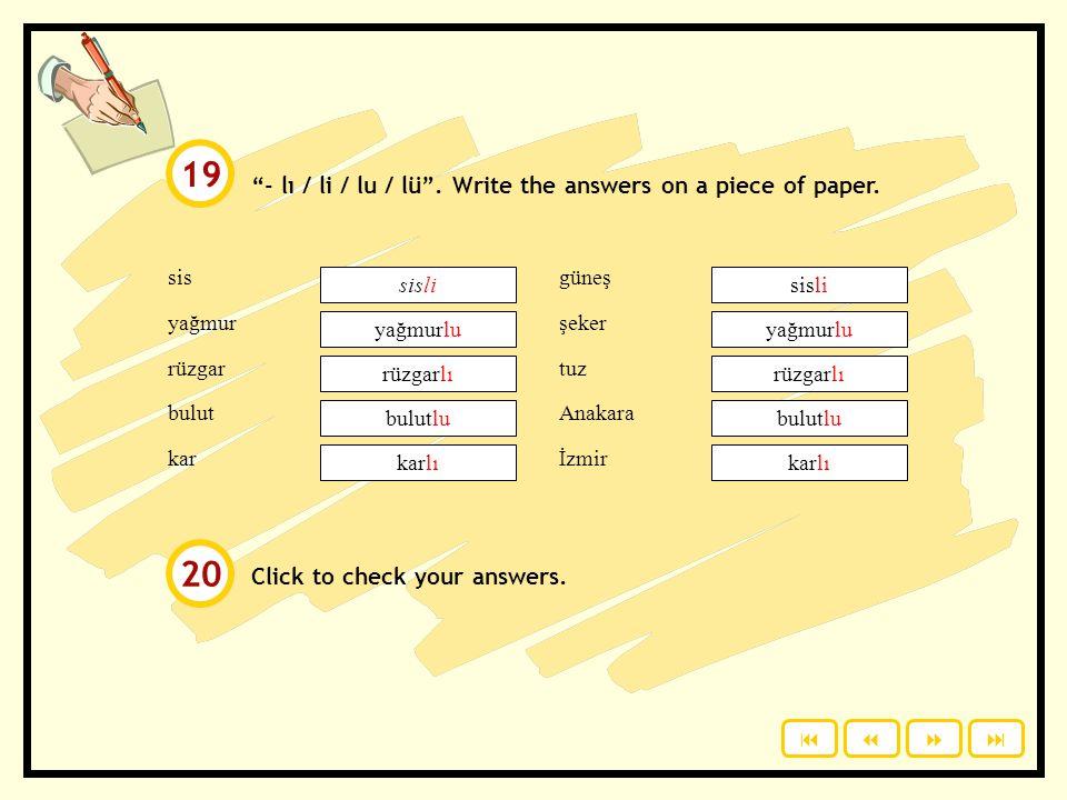 Click to see. kar bulut yağmur güneş rüzgar Objects. Learn these words. yağmurbulutgüneş rüzgar kar  17 18
