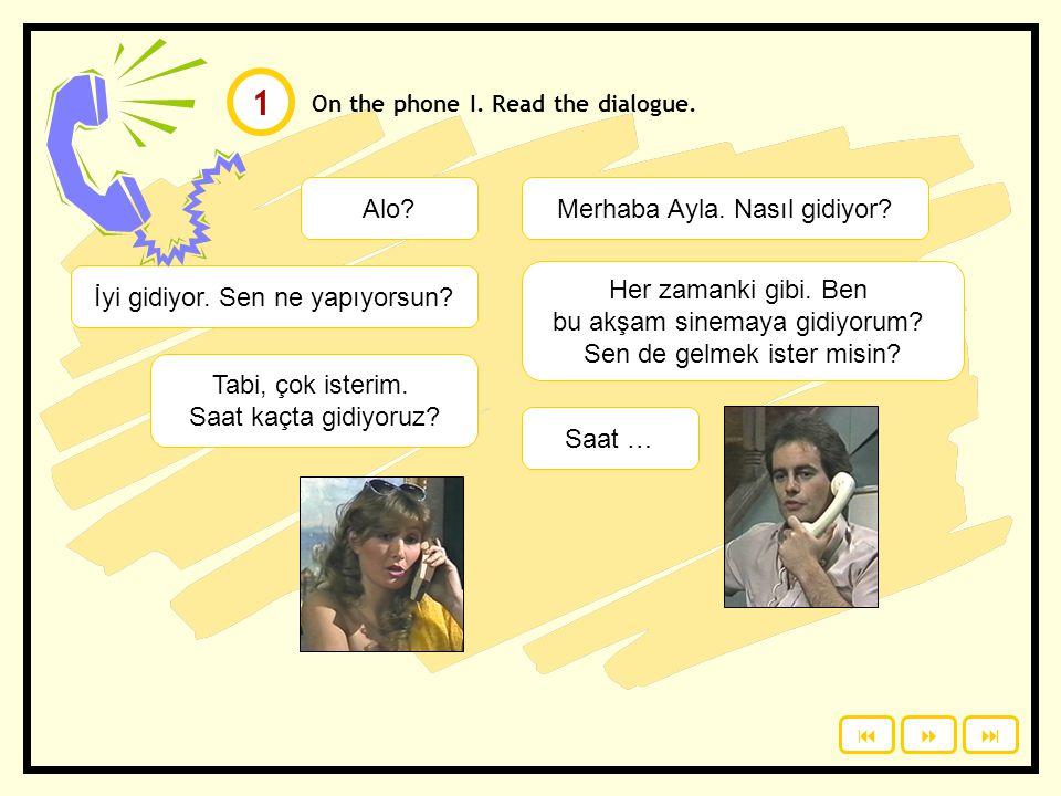 On the phone I.Read the dialogue. Alo?Merhaba Ayla.